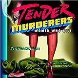 Trina Robbins Tender Murderers: Women Who Kill