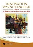 Innovation Was Not Enough: A History of the Midwestern Universities Research Association (Mura) (9812832831) by Lawrence Jones