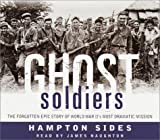 Ghost Soldiers: The Forgotten Epic Story of World War IIs Most Dramatic Mission
