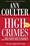 High Crimes and Misdemeanors: The Case Against Bill Clinton (0895261138) by Coulter, Ann