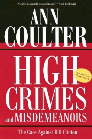 High Crimes and Misdemeanors : The Case Againist Bill Clinton, ANN COULTER