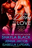 Shayla Black One Dom To Love: The Doms of Her Life - Book 1