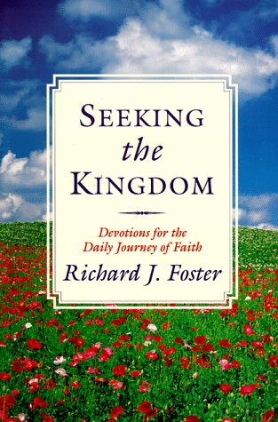 Seeking the Kingdom: Devotions for the Daily Journey of Faith, Richard J. Foster