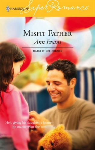 Misfit Father : Heart of the Rockies (Harlequin Superromance No. 1331) (Superromance), ANN EVANS