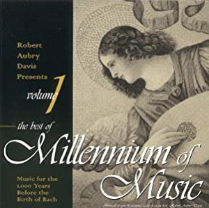 Best of Millennium of Music Volume 1: Music for the 1000 Years before the Birth of Bach (Robert Aubry Davis Presents)