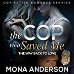The Cop Who Saved Me: The Way Back to Love: Cop Fetish Romance Stories | Mona Anderson