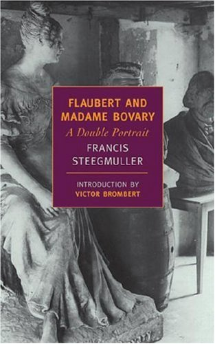 Flaubert and Madame Bovary, Francis Steegmuller