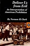 Deliver Us from Evil: An Interpretation of American Prohibition (Norton Essays in American History)