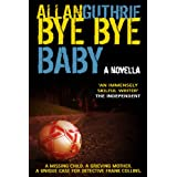 Bye Bye Baby (a Detective Frank Collins police thriller)by Allan Guthrie