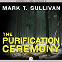 The Purification Ceremony (       UNABRIDGED) by Mark T. Sullivan Narrated by Liisa Ivary