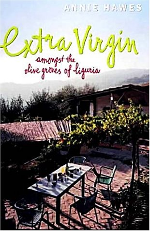 Extra Virgin: Amongst the Olive Groves of Liguria, Annie Hawes