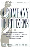 A Company of Citizens: What the World's First Democracy Teaches Leaders About Creating Great Organizations (1578514401) by Manville, Brook