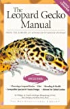 Philippe De Vosjoli The Leopard Gecko Manual: Includes African Fat-Tailed Geckos (Herpetocultural Library)