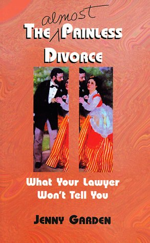 The (Almost) Painless Divorce: What Your Lawyer Won't Tell You, Garden,Jenny