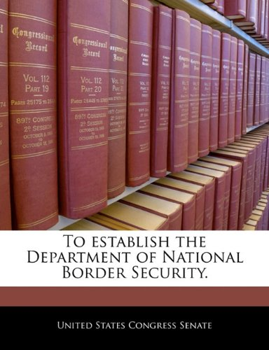 To establish the Department of National Border Security.