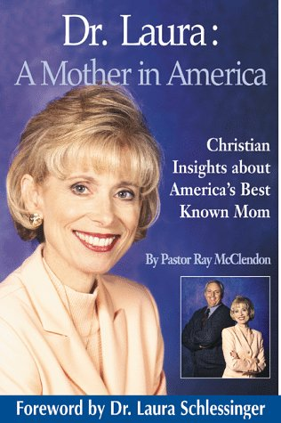 Dr. Laura: A Mother in America : Christian Insights About America's Best-Known Mom, Pastor Ray McClendon, Laura C. Schlessinger