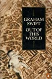 Out of this World (0140107312) by Swift, Graham