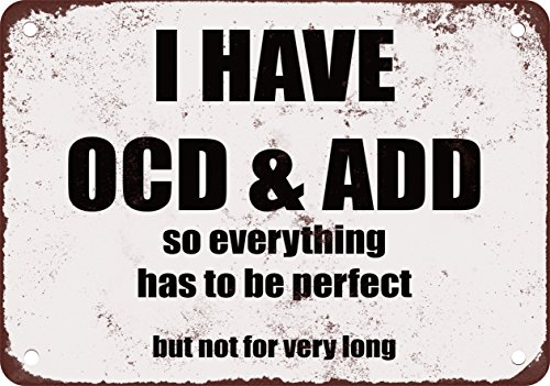 I Have OCD & ADD... Funny Metal Sign