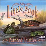 My Little Book of Painted Turtles (My Little Book Series)