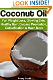 Coconut Oil for Weight Loss, Glowing Skin, Healthy Hair, Disease Prevention, Detoxification and Much More