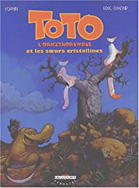 Toto l\'ornithorynque, tome 5 : Toto l\'ornithorynque et les Soeurs cristallines par Éric Omond