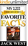 MY 2,222 FAVORITE FACTS - CHOICE BITS...