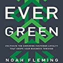 Evergreen: Cultivate the Enduring Customer Loyalty That Keeps Your Business Thriving (       UNABRIDGED) by Noah Fleming Narrated by Noah Fleming, Walter Dixon