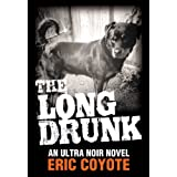 The Long Drunk (Book 1 of The Homeless Detective Trilogy) ~ Eric Coyote