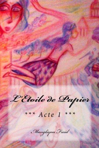 LEtoile de Papier *** Acte 1 *** (Volume 1)  [Freid, Mangliyou] (Tapa Blanda)