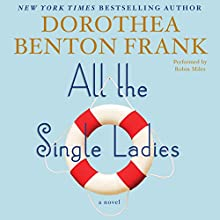 All the Single Ladies: A Novel Audiobook by Dorothea Benton Frank Narrated by Robin Miles