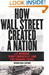 How Wall Street Created a Nation: J.P...