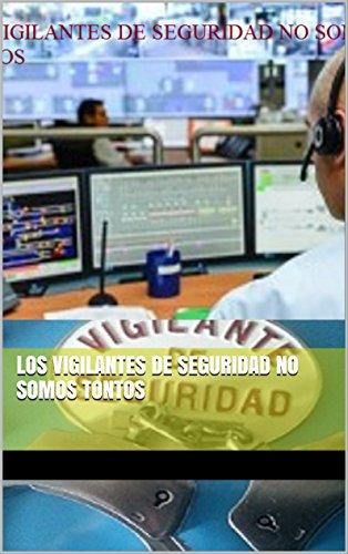 LOS VIGILANTES DE SEGURIDAD NO SOMOS TONTOS