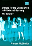 img - for Welfare For The Unemployed In Britain And Germany: Who Benefits? book / textbook / text book