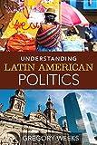 "Gregory Weeks, ""Understanding Latin American Politics"" (Pearson, 2014)"