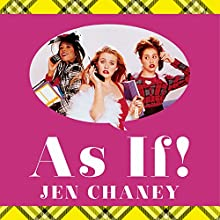 As If!: The Oral History of Clueless, as Told by Amy Heckerling, the Cast, and the Crew (       UNABRIDGED) by Jen Chaney Narrated by Jorjeana Marie