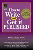 How to Write and Get It Published (0873979966) by David Strode Akens