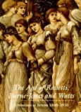 The Age of Rossetti, Burne-Jones, and Watts: Symbolism in Britain, 1860-1910