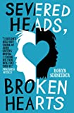 Robyn Schneider Severed Heads, Broken Hearts
