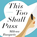 This Too Shall Pass: A Novel | Milena Busquets