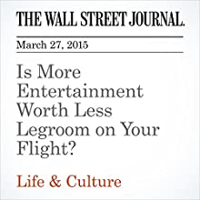 Is More Entertainment Worth Less Legroom on Your Flight? (       UNABRIDGED) by Scott McCartney Narrated by Ken Borgers