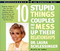 Ten Stupid Things Couples Do To Mess Up Their Relationships CD