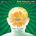 Meditations for Happiness: Guided Meditation to Cultivate Lasting Contentment and Peace  by Rick Hanson