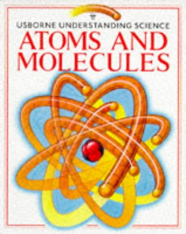 Atoms and Molecules: With Puzzles, Projects, and Problems (Usborne Understanding Science) PDF