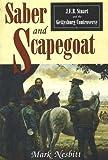 Mark Nesbitt Saber and Scapegoat: J.E.B.Stuart and the Gettysburg Controversy
