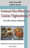 Comment bien d�buter en Cuisine V�g�tarienne ? Conseils, Astuces et Recettes (Les Gourmandes Astucieuses t. 1)