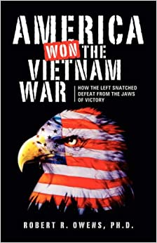 America Won the Vietnam War!: Robert R. Owens: 9781594672958: Amazon