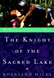 The Knight of the Sacred Lake (0609808028) by Miles, Rosalind