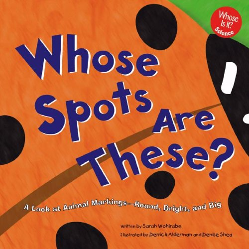 Whose Spots Are These?: A Look at Animal Markings - Round, Bright, and Big (Whose Is It?)