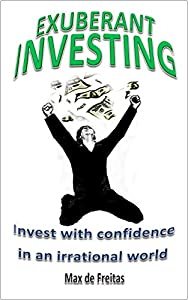 Exuberant Investing: Invest with confidence in an irrational world from Max de Freitas