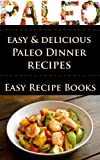 Paleo for Beginners: Delicious and Easy Paleo Dinner Recipes